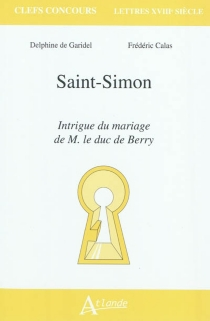 Saint-Simon, Intrigue du mariage de M. le duc de Berry - Frédéric Calas