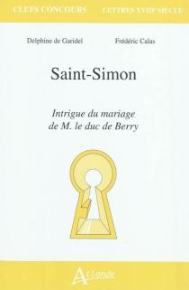 Saint-Simon, Intrigue du mariage de M. le duc de Berry - FrédéricCalas