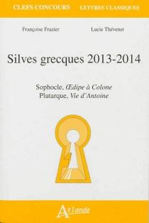 Silves grecques 2013-2014 : Sophocle, Oedipe à Colone ; Plutarque, Vie d'Antoine - FrançoiseFrazier
