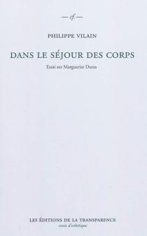 Dans le séjour des corps : essai sur Marguerite Duras - PhilippeVilain