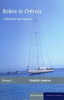 Robin le Crétois : l'alpiniste des vagues - CamilleAndrea