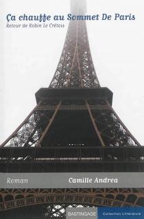 Ca chauffe au Sommet de Paris : retour de Robin le Crétois - CamilleAndrea