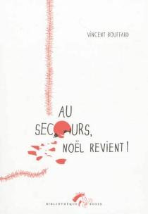 Au secours, Noël revient ! - VincentBouffard