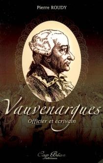 Vauvenargues, officier et écrivain - PierreRoudy