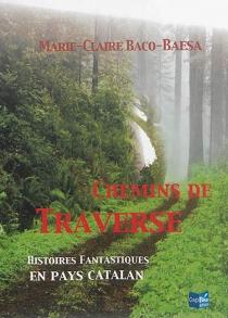 Chemins de traverse : histoires fantastiques en pays catalan - Marie-ClaireBaco-Baesa