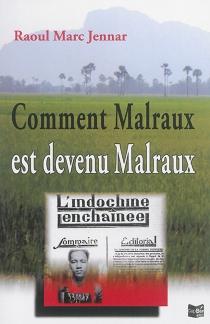 Comment Malraux est devenu Malraux : de l'indifférence politique à l'engagement - Raoul MarcJennar