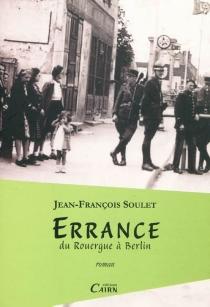 Errance : du Rouergue à Berlin - Jean-FrançoisSoulet