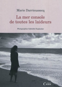 La mer console de toutes les laideurs - MarieDarrieussecq