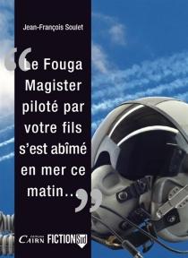 Le Fouga Magister, piloté par votre fils, s'est abîmé en mer, ce matin... - Jean-FrançoisSoulet