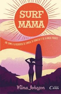 Surf mama : une femme à la recherche de l'amour, du bonheur et de la vague parfaite - WilmaJohnson