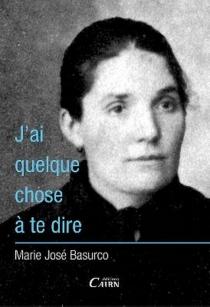 J'ai quelque chose à te dire - Marie JoséBasurco