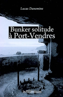 Bunker solitude à Port-Vendres - Lucas Danemine
