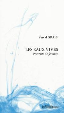 Les eaux vives : portraits de femmes - PascalGraff