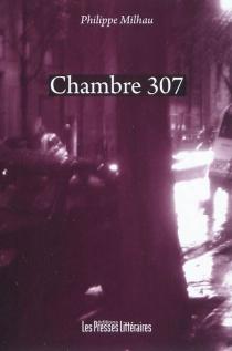 Chambre 307 - PhilippeMilhau
