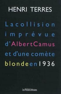 La collision imprévue d'Albert Camus et d'une comète blonde en 1936 - HenriTerres