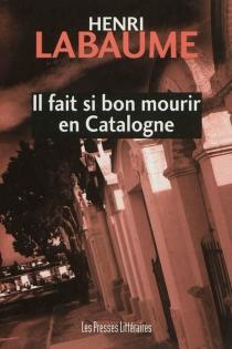 Il fait si bon mourir en Catalogne - HenriLabaume