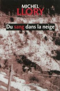 Du sang dans la neige : roman policier - MichelLlory
