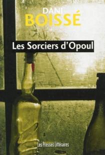 Les sorciers d'Opoul : une nouvelle enquête de Dominique d'Astié - DaniBoissé
