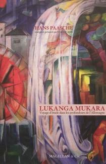Lukanga Mukara : voyage d'étude dans les profondeurs de l'Allemagne - HansPaasche