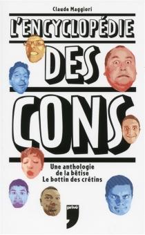 L'encyclopédie des cons : une anthologie de la bêtise, le bottin des crétins - ClaudeMaggiori