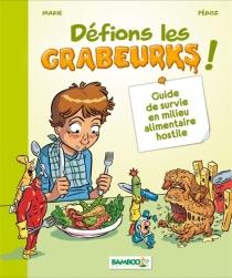 Défions les Grabeurks ! : guide de survie en milieu alimentaire hostile - DamienMarie
