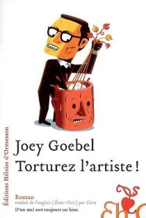 Torturez l'artiste ! - JoeyGoebel