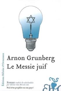Le messie juif - ArnonGrunberg