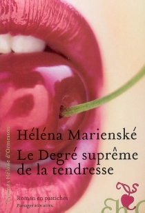 Le degré suprême de la tendresse : roman en pastiches - HélénaMarienské