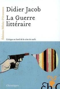 La guerre littéraire - DidierJacob