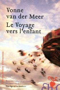 Le voyage vers l'enfant - Vonne van derMeer