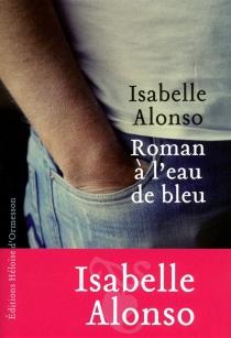 Roman à l'eau de bleu - IsabelleAlonso
