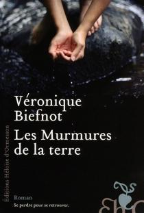Les murmures de la terre - VéroniqueBiefnot