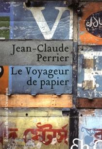Le voyageur de papier : roman vrai - Jean-ClaudePerrier