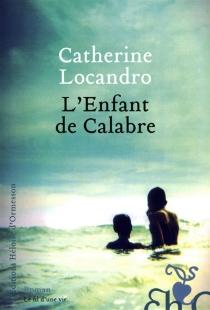 L'enfant de Calabre : le fil d'une vie - CatherineLocandro
