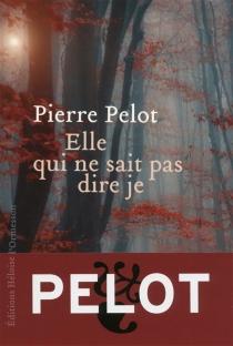 Elle qui ne sait pas dire je - PierrePelot