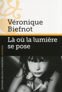 Là où la lumière se pose - VéroniqueBiefnot