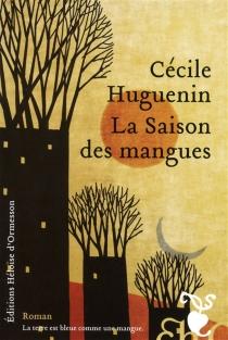 La saison des mangues - CécileHuguenin
