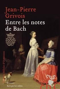 Entre les notes de Bach - Jean-PierreGrivois