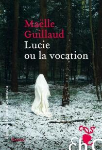 Lucie ou La vocation - MaëlleGuillaud