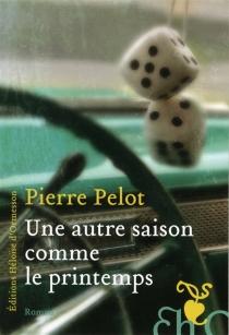 Une autre saison comme le printemps - PierrePelot