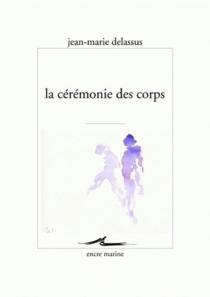 La cérémonie des corps - Jean-MarieDelassus