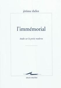 L'immémorial : études sur la poésie moderne - JérômeThélot