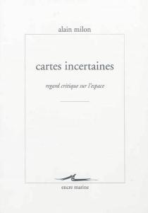Cartes incertaines : regard critique sur l'espace - AlainMilon