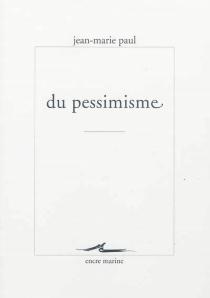 Du pessimisme - Jean-MariePaul