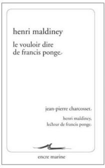 Le vouloir dire de Francis Ponge| Suivi de Henri Maldiney, lecteur de Francis Ponge : remarques - HenriMaldiney