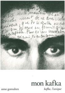 Mon Kafka : mon Kafka, l'unique - AnneGorouben