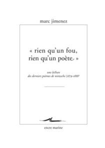 Rien qu'un fou, rien qu'un poète : une lecture des derniers poèmes de Nietzsche, 1879-1888 - MarcJimenez