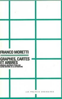 Graphes, cartes et arbres : modèles abstraits pour une autre histoire de la littérature - FrancoMoretti