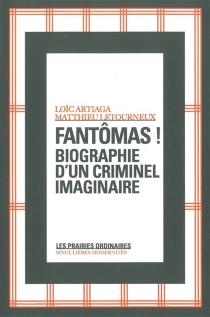 Fantômas ! : biographie d'un criminel imaginaire - LoïcArtiaga