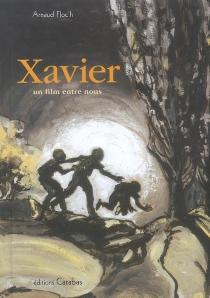 Xavier : un film entre nous - ArnaudFloc'h